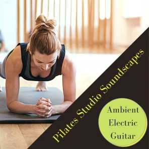 Pilates Studio Soundscapes - Ambient Electric Guitar for Mat Pilates & One to One Pilates Workout