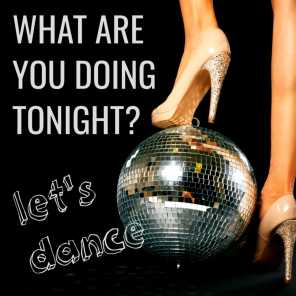 What are you doing Tonight_ Let's Dance