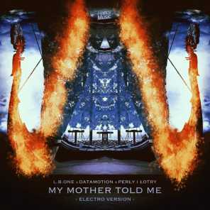 My Mother Told Me (Electro Version) [feat. Perly I Lotry]