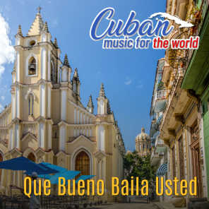 Cuban Music For The World - Que Bueno Baila Usted