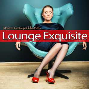 Lounge Exquisite (Modern Downtempo Chillout Vibes)