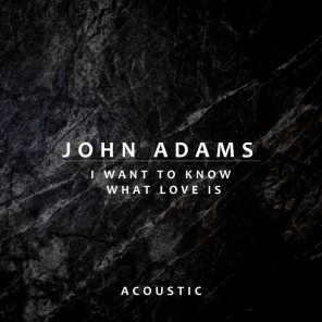 I Want To Know What Love Is (Acoustic)