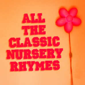 All the Classic Nursery Rhymes (Famous Children's Songs and Nursery Rhymes)
