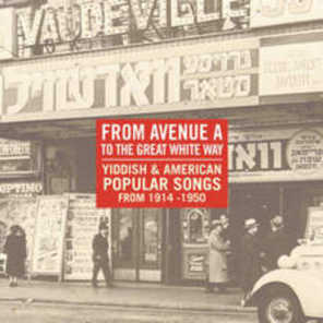 From Avenue A To The Great White Way: Yiddish & American Popular Songs 1914-1950 (2002)