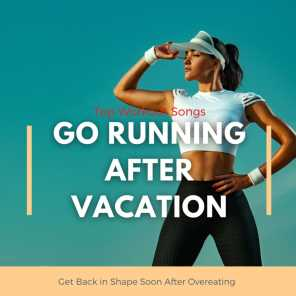 Go Running After Vacation - Top Workout Songs to Get Back in Shape Soon After Overeating