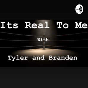 It's Real To Me with Tyler and Branden and Robert Episode 16