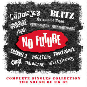 No Future Complete Singles Collection: The Sound Of UK 82