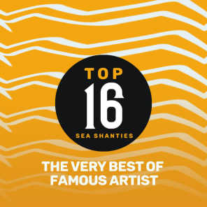 Top 16 Sea Shanties - The Very Best by Famous Artist
