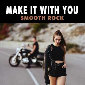 Make It With You: Smooth Rock
