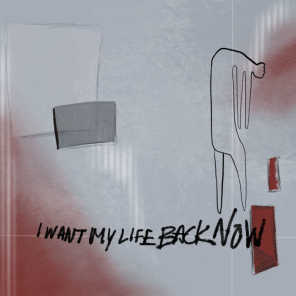 I Want My Life Back Now