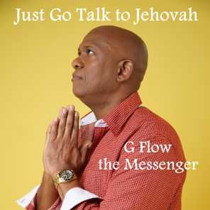 Just go talk to Jehovah