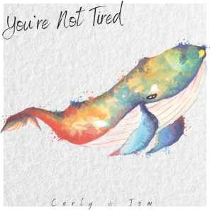 You're Not Tired
