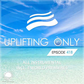 Uplifting Only Episode 418 [All Instrumental] (Feb 2021) [FULL]