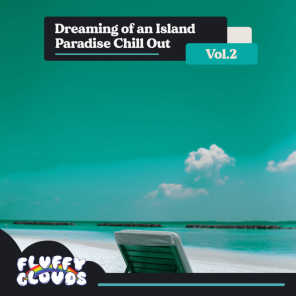 Dreaming of an Island Paradise Chill Out, Vol. 2