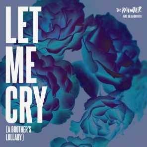 Let Me Cry (A Brother's Lullaby) [feat. Julian Griffith]