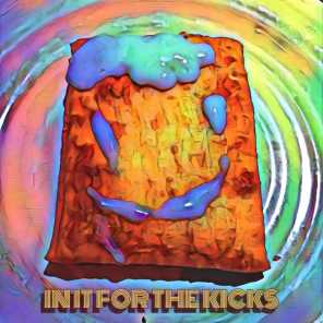 In It for the Kicks (feat. Grizz2Goofy, Brando & Seed)