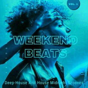 Weekend Beats (Deep-House And House Midnight Grooves), Vol. 1
