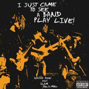 I Just Came to See a Band Play Live (feat. Slam & Phatt Mike) (Live)