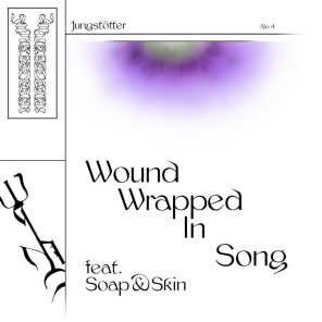 Wound Wrapped In Song (feat. Soap&Skin)