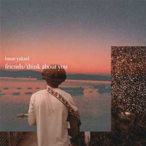 Friends / Think About You