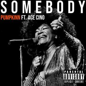 Somebody (feat. Ace Cino)