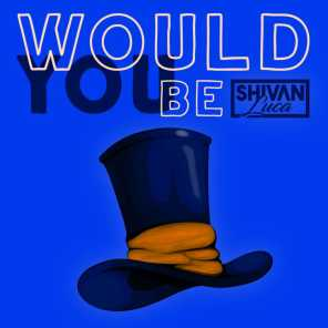 Would You Be