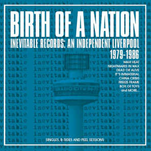 Birth Of A Nation: Inevitable Records: An Independent Liverpool 1979-1986