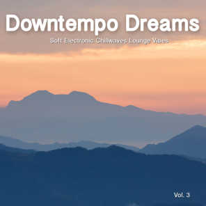 Downtempo Dreams, Vol. 3 (Soft Electronic Chillwaves Lounge Vibes)