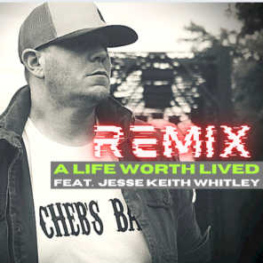 A Life Worth Lived - Remix (feat. Jesse Keith Whitley)