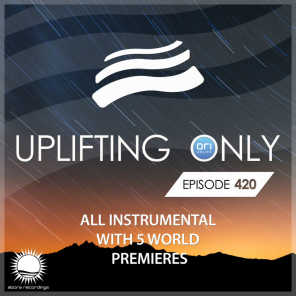 Uplifting Only Episode 420 [All Instrumental] (Feb 2021) [FULL]