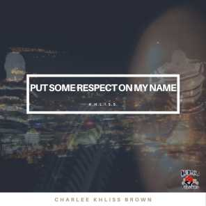 PUT SOME RESPECT ON MY NAME