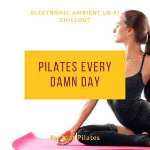 Pilates Every Damn Day - Electronic Ambient Lo-fi Chillout for Mat Pilates