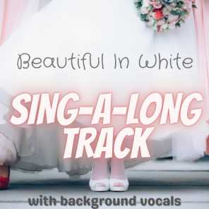 Beautiful In White (Sing-A-Long Track with background vocals)