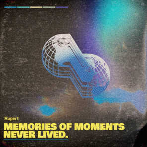 Memories of Moments Never Lived.