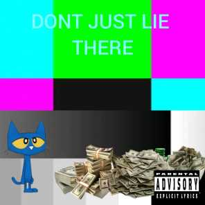 DONT JUST LIE THERE