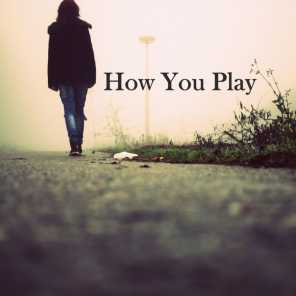 How You Play