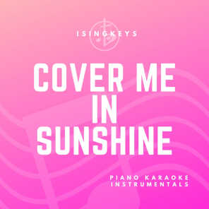 Cover Me In Sunshine (Originally Performed by P!nk & Willow Sage Hart) (Piano Karaoke Version)