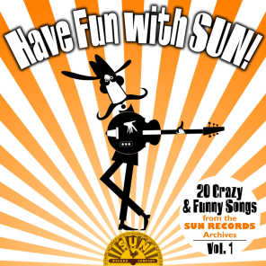 Have Fun with Sun!  20 Crazy & Funny Songs from the Sun Records Archives, Vol. 1