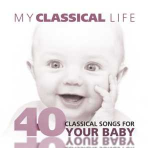 My Classical Life, 40 Classical Songs for Your Baby