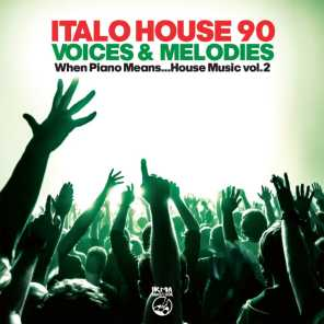 Italo House 90: Voices & Melodies (When Piano Means... House Music Vol.2)