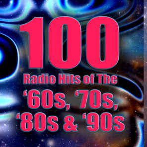 100 Radio Hits of the '60s, '70s, '80s & '90s (Re-Recorded / Remastered Versions)