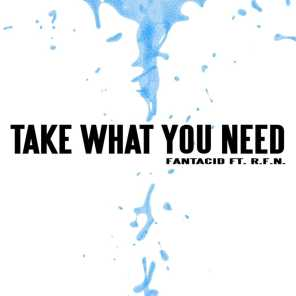 Take What You Need (feat. R.F.N.)