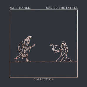 Run To The Father: The Collection - EP