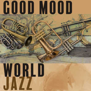 Good Mood World Jazz - A Collection of the Best Instrumental Jazz Music for Restaurants, Cafes and Relaxation