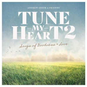 Tune My Heart 2 ... Songs of Goodness & Love