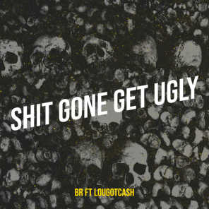 Shit Gone Get Ugly (feat. LOUGOTCASH)