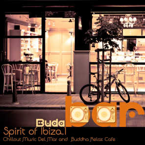 Buda Bar Spirit of Ibiza. Vol.1 (Chillout Music Del Mar and  Buddha Relax Cafe) (Music for Meditation, Relaxing, Massage and Spa)