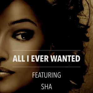 All I Ever Wanted (feat. Sha)