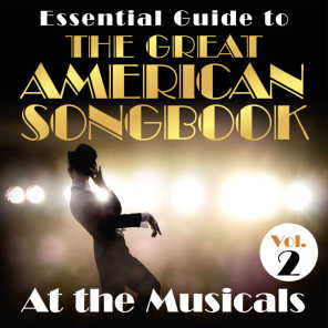 Essential Guide to the Great American Songbook: At the Musicals, Vol. 2