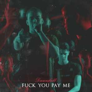 FUCK YOU PAY ME